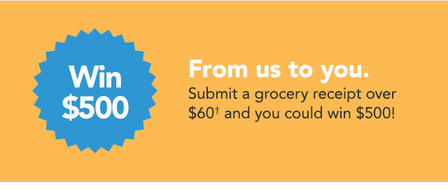 Any grocery trip over $20 for a chance to win $500† coupon
